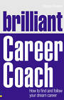 Brilliant Career Coach: How to Find and Follow Your Dream Career by Sophie Rowan (Paperback, 2011)
