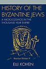 History of the Byzantine Jews: A Microcosmos in the Thousand Year Empire by Elli Kohen (Hardback, 2007)