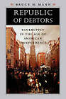 Republic of Debtors: Bankruptcy in the Age of American Independence by Bruce H. Mann (Paperback, 2009)