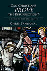 Can Christians Prove the Resurrection?: A Reply to the Apologists by Chris Sandoval (Paperback, 2010)