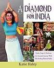 A Diamond for India, Myths, Magic, Medicine an Aromatic Journey with the Healing Plants of India by Katie Haley (Paperback / softback, 2011)