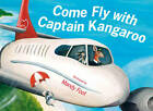 Come Fly with Captain Kangaroo by Hachette Australia (Board book, 2012)