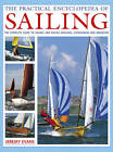The Practical Encyclopedia of Sailing: The Complete Practical Guide to Sailing and Racing Dinghies, Catamarans and Keelboats by Jeremy Evans (Hardback, 2012)