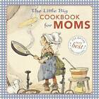 Little Big Cookbook for Moms: 150 of the Best Family Recipes by Alice Wong, Natasha Tabori Fried (Hardback, 2012)