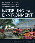 Modeling the Environment: Techniques and Tools for the 3D Illustration of Dynamic Landscapes by Bradley Cantrell, Natalie Yates (Paperback, 2012)