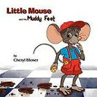 Little Mouse and the Muddy Feet by Cheryl Bloser (Paperback, 2012)