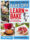 Great British Bake Off: Learn to Bake by Love Productions, Linda Collister (Hardback, 2012)