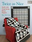 Twice as Nice: Quilts with Scrap Saving Bonus Projects by Kari M. Carr (Paperback, 2013)