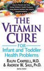 Vitamin Cure for Infant and Toddler Health Problems: How to Prevent and Treat Young Children's Health Problems Using Nutrition and Vitamin Supplementation by Ralph Campbell, Andrew W. Saul (Paperback, 2013)