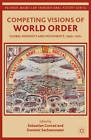 Competing Visions of World Order: Global Moments and Movements, 1880s-1930s by Dominic Sachsenmaier, Sebastian Conrad (Paperback, 2012)