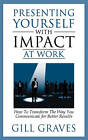 Presenting Yourself With Impact At Work by Gill Graves (Paperback, 2010)