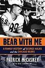 Bear with Me: A Family History of George Halas and the Chicago Bears by Patrick McCaskey, Mike Sandrolini (Hardback, 2009)