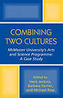 Combining Two Cultures: McMaster Universitys Arts and Science Programme by University Press of America (Paperback, 2004)