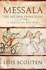 Messala: The Return from Ruin -- A Sequel to Ben-Hur by Lois Scouten (Paperback, 2011)