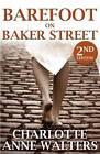 Barefoot on Baker Street by Charlotte Anne Walters (Paperback, 2012)