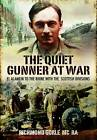 The Quiet Gunner at War: El Alamein to the Rhine with the Scottish Divisions by Richmond Gorle (Hardback, 2011)