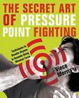 The Secret Art of Pressure Point Fighting: Techniques to Disable Anyone in Seconds Using Minimal Force by Vince Morris (Paperback, 2007)
