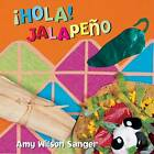 Hola Jalapeno! by Amy Wilson Sanger (Board book, 2002)