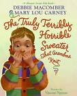 The Truly Terribly Horrible Sweater...That Grandma Knit by Debbie Macomber, Vincent Nguyen (Hardback, 2009)