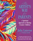 The Artist's Way for Parents: Raising Creative Children by Julia Cameron, Emma Lively (Paperback, 2013)