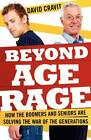 Beyond Age Rage: How the Boomers and Seniors Are Solving the War of the Generations by David Cravit (Paperback, 2012)