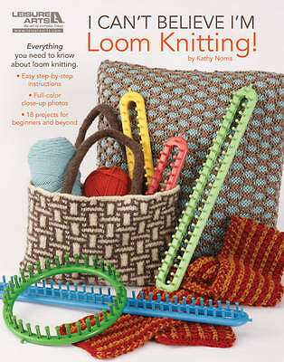 I Can't Believe I'm Loom Knitting by Kathy Norris