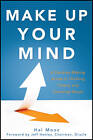 Make Up Your Mind: A Decision Making Guide to Thinking Clearly and Choosing Wisely by Hal Mooz (Hardback, 2012)