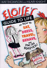 Eloise's Guide to Life: How to Eat, Dress, Travel, Behave and Stay Six Forever by Kay Thompson (Other book format, 2003)