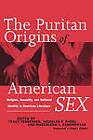 The Puritan Origins of American Sex: Religion, Sexuality, and National Identity in American Literature by Taylor & Francis Ltd (Paperback, 2000)