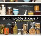 Jam it, Pickle it, Cure it: And 40 Other Kitchen Crafts by Karen Solomon (Hardback, 2009)
