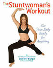 The Stuntwoman's Workout by Jennifer Worick, Danielle Burgio (Paperback, 2005)