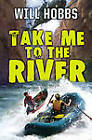Take Me to the River by Will Hobbs (Hardback, 2011)