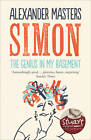 Simon: The Genius in my Basement by Alexander Masters (Paperback, 2012)