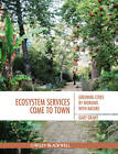 Ecosystem Services Come to Town: Greening Cities by Working with Nature by Gary Grant (Paperback, 2012)