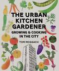 The Urban Kitchen Gardener: Growing and Cooking in the City by Tom Moggach (Paperback, 2012)