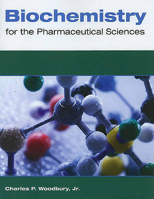 Biochemistry for the pharmaceutical sciences by Charles P. Woodbury Jr.