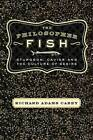 The Philosopher Fish: Sturgeon, Caviar, and the Geography of Desire by Richard Adams Carey (Paperback, 2006)