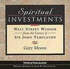 Spiritual Investments: Wall Street Wisdom from the Career of Sir John Templeton by Gary Moore (CD-Audio, 2004)