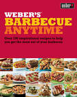 Weber's Barbecue Anytime: Over 150 Delicious Barbecue Recipes to Suit Any Occasion by Jamie Purviance (Paperback, 2012)