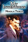 My Inventions: The Autobiography of Inventor Nikola Tesla from the Pages of Electrical Experimenter by Nikola Tesla (Paperback / softback, 2010)