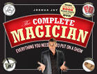 The Complete Magician: Everything You Need to Put on a Show by Joshua Jay (Mixed media product, 2012)
