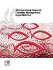 Strengthening Regional Fisheries Management Organisations by OECD Publishing (Paperback, 2009)
