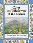 Color the Wildflowers of the Rockies: Discover the Great Outdoors by Pruett Publishing Co ,U.S. (Paperback, 2004)