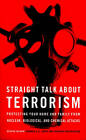 Straight Talk About Terrorism: Protecting Your Home and Family from Nuclear, Biological, and Chemical Attacks by George Beahm (Paperback, 2003)
