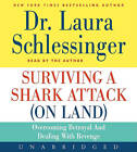 Surviving a Shark Attack (On Land): Overcoming Betrayal and Dealing withRevenge by Dr. Laura Schlessinger (CD-Audio, 2011)
