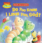 Do You Know I Love You, God? by Max Lucado (Board book, 2012)