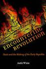 Encountering Revolution: Haiti and the Making of the Early Republic by Ashli White (Hardback, 2010)