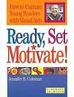 Ready, Set, Motivate!: How to Capture Young Readers with Visual Aids by Jennifer B. Coleman (Paperback, 2004)