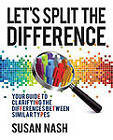 Let's Split the Difference: Your Guide to Clarifying the Differences Between Similar Types by Susan Nash (Paperback, 2009)