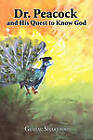 Dr. Peacock and His Quest to Know God by Gustav Shakefoot (Paperback, 2010)